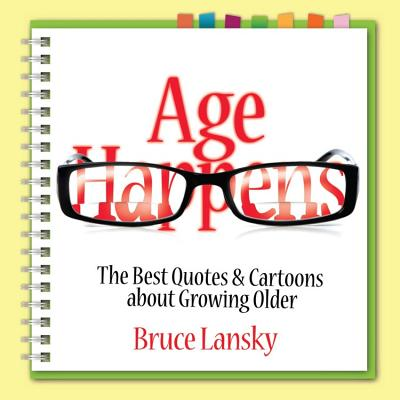 Age Happens: The Best Quotes & Cartoons about Growing Older - Lansky, Bruce