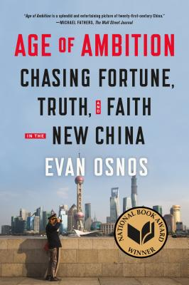 Age of Ambition: Chasing Fortune, Truth, and Faith in the New China - Osnos, Evan