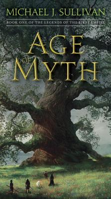 Age of Myth: Book One of the Legends of the First Empire - Sullivan, Michael J, MD, Facs