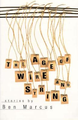 Age of Wire and String: Stories - Marcus, Ben