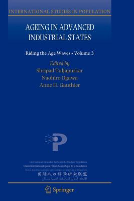 Ageing in Advanced Industrial States: Riding the Age Waves - Volume 3 - Tuljapurkar, Shripad (Editor), and Ogawa, Naohiro (Editor), and Gauthier, Anne H. (Editor)