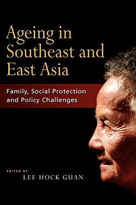 Ageing in Southeast and East Asia: Family, Social Protection, Policy Challenges - Guan, Lee Hock (Editor)
