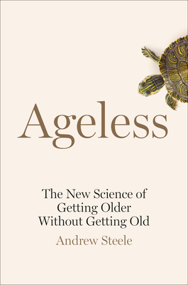 Ageless: The New Science of Getting Older Without Getting Old - Steele, Andrew