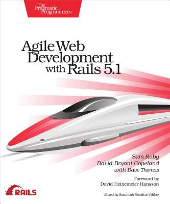 Agile Web Development with Rails 5.1 - Ruby, Sam, and Copeland, David B, and Thomas, Dave