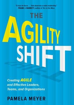 Agility Shift: Creating Agile and Effective Leaders, Teams, and Organizations - Meyer, Pamela