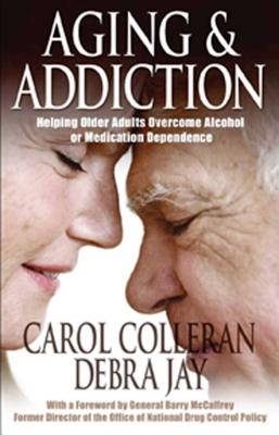 Aging and Addiction: Helping Older Adults Overcome Alcohol or Medication Dependence-A Hazelden Guidebook - Colleran, Carol, and Jay, Debra