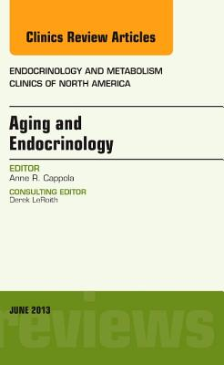Aging and Endocrinology, an Issue of Endocrinology and Metabolism Clinics - Cappola, Anne R