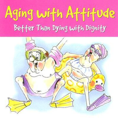 Aging with Attitude: Better Than Dying with Dignity - Whitchurch, Pauline, and Beilenson, Evelyn L