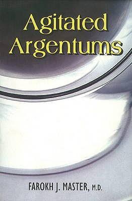 Agitated Argentums - Master, Farokh J.