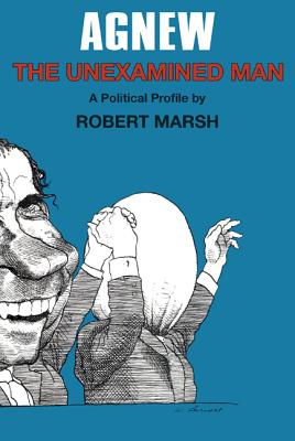 Agnew: The Unexamined Man: A Political Profile - Marsh, Robert