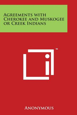 Agreements with Cherokee and Muskogee or Creek Indians - Anonymous