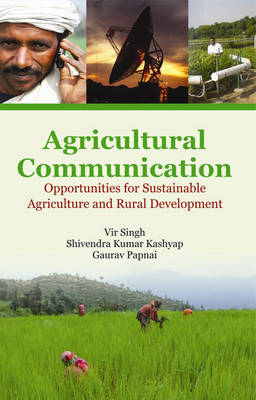 Agricultural Communication: Opportunities for Sustainable Agriculture and Rural Development - Singh, Vir, and Kashyap, Shivendra Kumar, and Papnai, Gaurav
