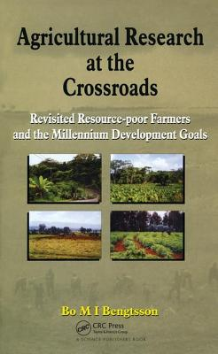 Agricultural Research at the Crossroads: Revisited Resource-Poor Farmers and the Millennium Development Goals - Bengtsson, Bo M I (Editor)