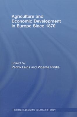 Agriculture and Economic Development in Europe Since 1870 - Lains, Pedro (Editor), and Pinilla, Vicente (Editor)