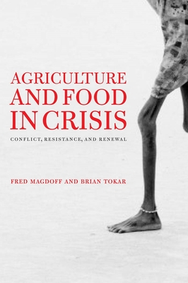 Agriculture and Food in Crisis: Conflict, Resistance, and Renewal - Magdoff, Fred (Editor), and Tokar, Brian (Editor)