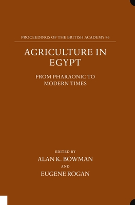 Agriculture in Egypt from Pharaonic to Modern Times - Bowman, Alan K (Editor), and Rogan, Eugene (Editor)