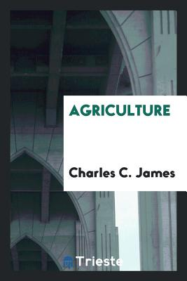 Agriculture - James, Charles C