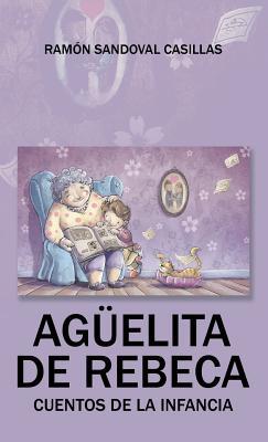 Aguelita de Rebeca: Cuentos de La Infancia - Casillas, Ramon Sandoval