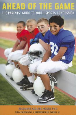 Ahead of the Game: The Parents' Guide to Youth Sports Concussion - Moser, Rosemarie Scolaro, and Pascrell, Bill
