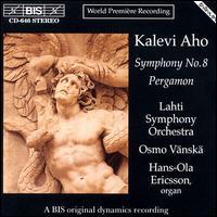 Aho: Symphony 8; Pergamon - Eeva-Lisa Saarinen; Hans-Ola Ericsson (organ); Lilli Paasikivi; Matti Lehtinen; Pauli Pietilainen (organ);...