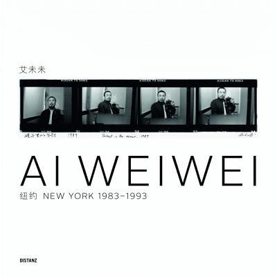 Ai Weiwei: New York 1983-1993 - Ai, Weiwei, and Gropius-Bau, Martin (Editor)