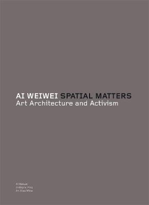 AI Weiwei, Spatial Matters: Art, Architecture and Activism - Ai, Weiwei