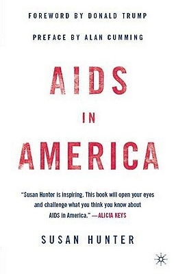 AIDS in America - Hunter, Susan, Professor, PhD, and Trump, Donald J (Foreword by), and Cumming, Alan (Preface by)