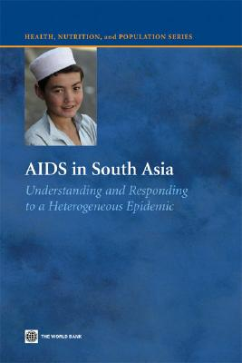 AIDS in South Asia: Understanding and Responding to a Heterogenous Epidemic - Moses, Stephen