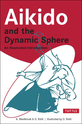 Aikido and the Dynamic Sphere: An Illustrated Introduction - Westbrook, Adele, and Ratti, Oscar