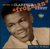"""Ain't Got No Home: The Best of Clarence """"Frogman"""" Henry - Clarence """"Frogman"""" Henry"""
