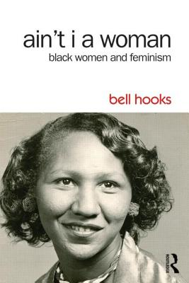Ain't I a Woman: Black Women and Feminism - Hooks, Bell