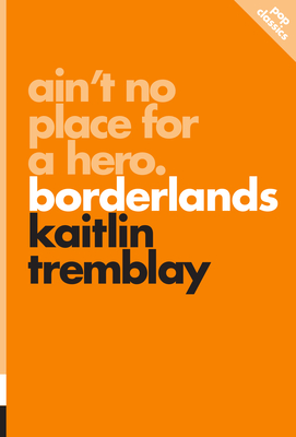 Ain't No Place for a Hero: Borderlands - Tremblay, Kaitlin