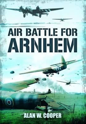 Air Battle for Arnhem - Cooper, Alan