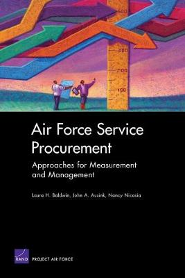 Air Force Service Procurement: Approaches for Measurement and Management - Baldwin, Laura H, and Ausink, John A, and Nicosia, Nancy