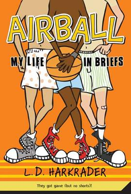 Airball: My Life in Briefs - Harkrader, L D