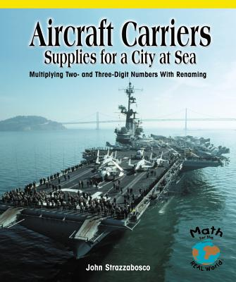 Aircraft Carriers: Supplies for a City at Sea: Multiplying Multidigit Numbers with Regrouping - Strazzabosco, John