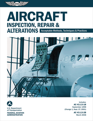 Aircraft Inspection, Repair & Alterations: Acceptable Methods, Techniques & Practices (FAA AC 43.13-1b and 43.13-2b) (Ebundle) - Federal Aviation Administration (FAA)/Aviation Supplies & Academics (Asa)