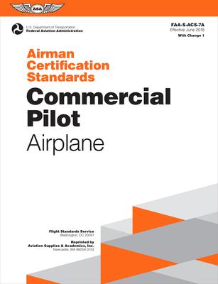 Airman Certification Standards: Commercial Pilot - Airplane: Faa-S-Acs-7a.1 - Federal Aviation Administration (FAA)/Aviation Supplies & Academics (Asa)