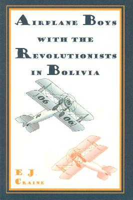 Airplane Boys with the Revolutionists in Bolivia - Craine, E J