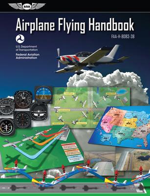 Airplane Flying Handbook: Faa-H-8083-3b - Federal Aviation Administration (FAA)/Aviation Supplies & Academics (Asa)