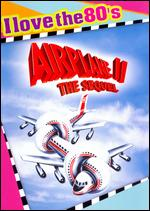 Airplane II: The Sequel [I Love the 80's Edition] - Ken Finkleman