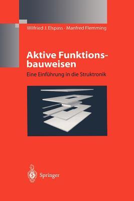 Aktive Funktionsbauweisen: Eine Einfuhrung in Die Struktronik - Elspass, W J, and Flemming, Manfred