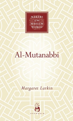 Al-Mutanabbi: Voice of the 'Abbasid Poetic Ideal - Larkin, Margaret