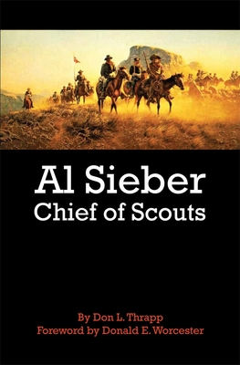 Al Sieber Chief of Scouts - Thrapp, Dan L, and Worcester, Donald E (Foreword by)