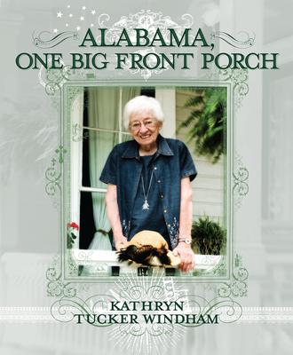 Alabama, One Big Front Porch - Windham, Kathryn Tucker