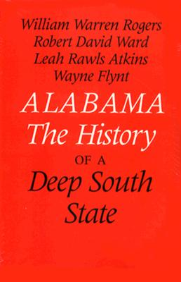 Alabama: The History of a Deep South State - Rogers, William Warren, and Atkins, Leah Rawls, and Ward, Robert David
