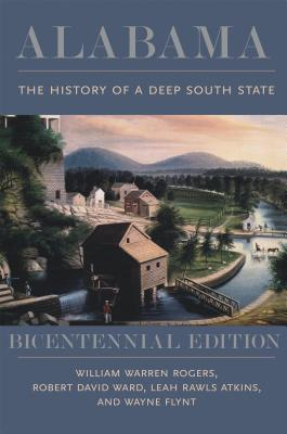 Alabama: The History of a Deep South State - Rogers, William Warren, and Ward, Robert David, and Atkins, Leah Rawls