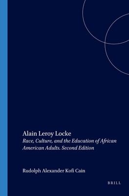 Alain Leroy Locke: Race, Culture, and the Education of African American Adults. Second Edition - Kofi Cain, Rudolph Alexander