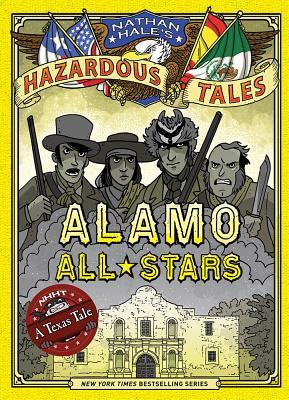 Alamo All-Stars (Nathan Hale's Hazardous Tales #6) - Hale, Nathan