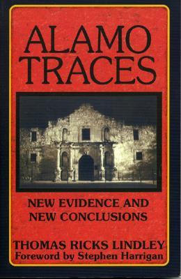 Alamo Traces: New Evidence and New Conclusions - Lindley, Thomas Ricks, and Harrigan, Stephen (Foreword by)